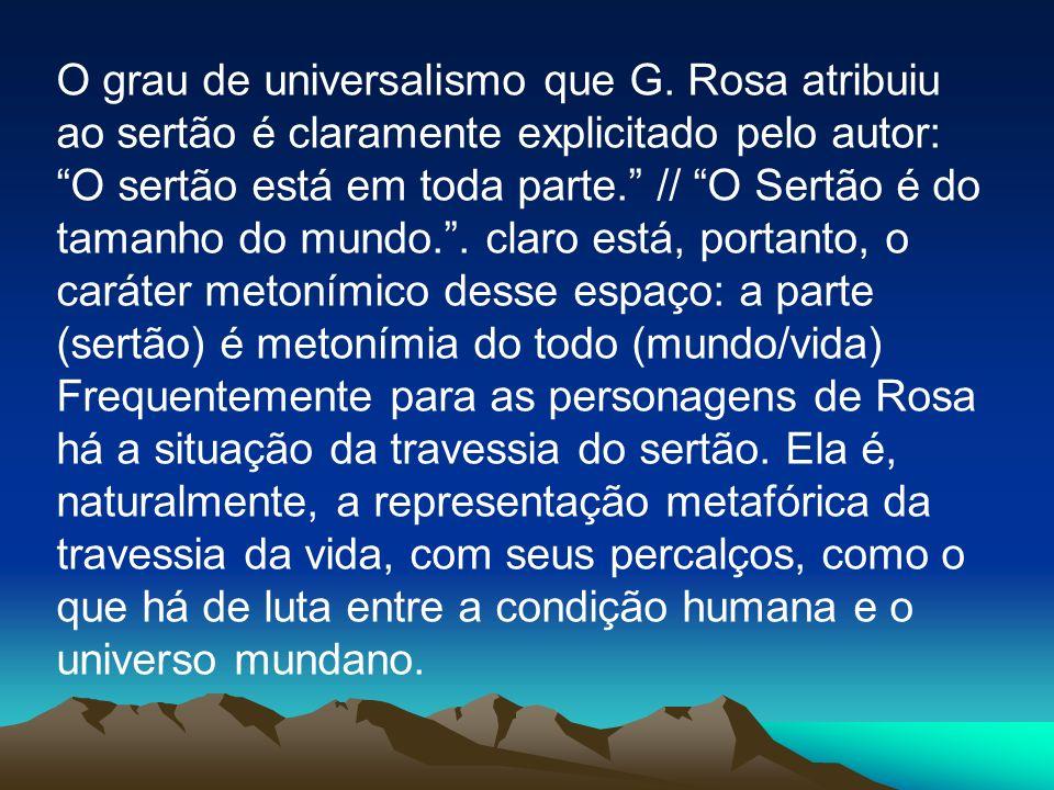 O grau de universalismo que G. Rosa atribuiu ao sertão é claramente explicitado pelo autor: O sertão está em toda parte. // O Sertão é do tamanho do m