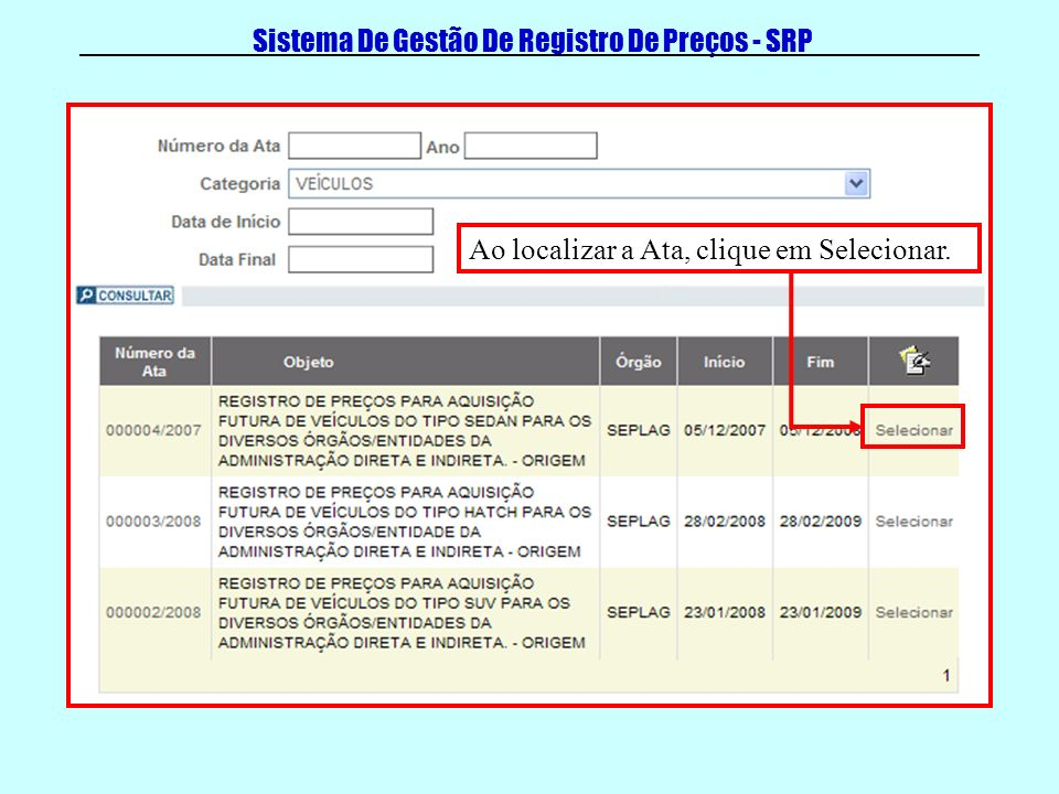 Sistema De Gestão De Registro De Preços - SRP Ao localizar a Ata, clique em Selecionar.