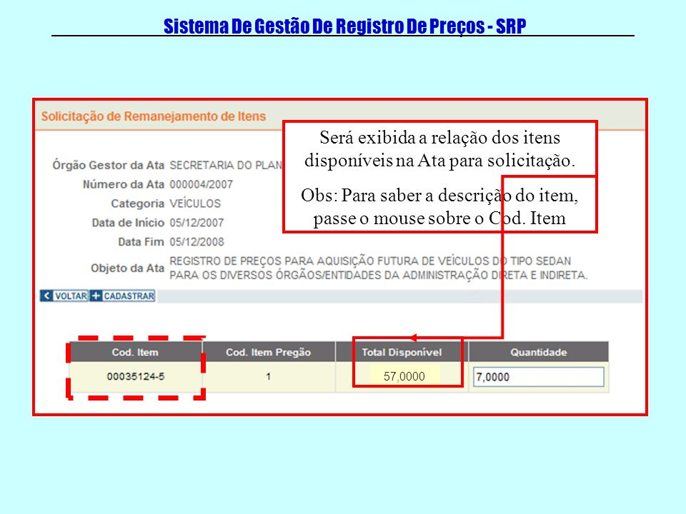 Sistema De Gestão De Registro De Preços - SRP Digite a quantidade desejada para remanejamento e clique em CADASTRAR.