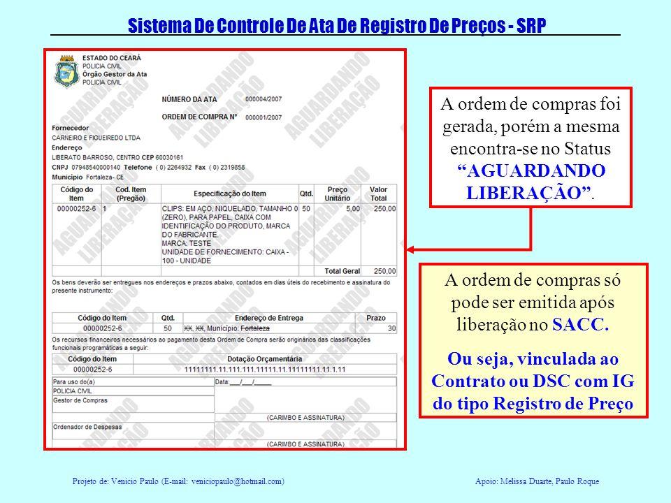 Projeto de: Venicio Paulo (E-mail: veniciopaulo@hotmail.com)Apoio: Melissa Duarte, Paulo Roque Sistema De Controle De Ata De Registro De Preços - SRP
