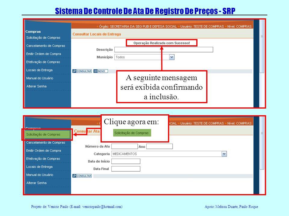 Projeto de: Venicio Paulo (E-mail: veniciopaulo@hotmail.com)Apoio: Melissa Duarte, Paulo Roque Sistema De Controle De Ata De Registro De Preços - SRP Clique em