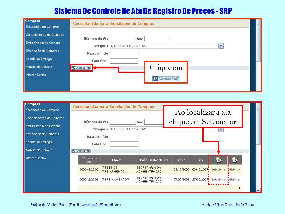 Projeto de: Venicio Paulo (E-mail: veniciopaulo@hotmail.com)Apoio: Melissa Duarte, Paulo Roque Sistema De Controle De Ata De Registro De Preços - SRP Clique agora em