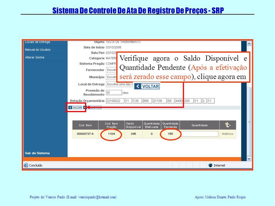 Projeto de: Venicio Paulo (E-mail: veniciopaulo@hotmail.com)Apoio: Melissa Duarte, Paulo Roque Sistema De Controle De Ata De Registro De Preços - SRP Agora clique em