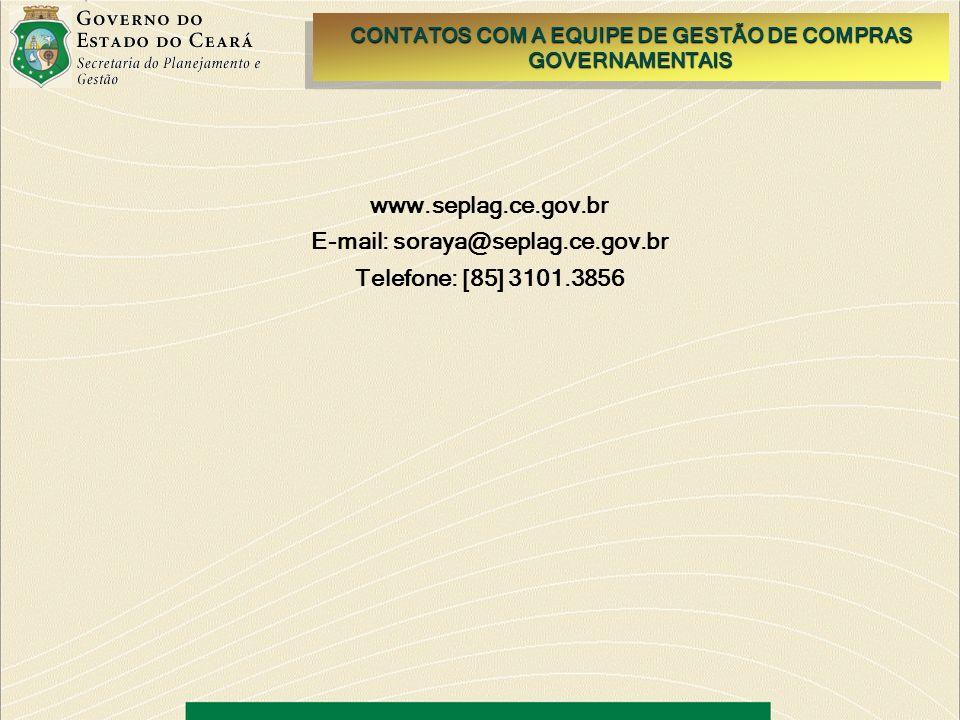 www.seplag.ce.gov.br E-mail: soraya@seplag.ce.gov.br Telefone: [85] 3101.3856 CONTATOS COM A EQUIPE DE GESTÃO DE COMPRAS GOVERNAMENTAIS