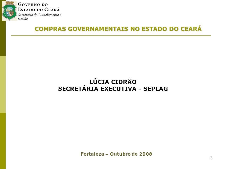 1 COMPRAS GOVERNAMENTAIS NO ESTADO DO CEARÁ LÚCIA CIDRÃO SECRETÁRIA EXECUTIVA - SEPLAG Fortaleza – Outubro de 2008