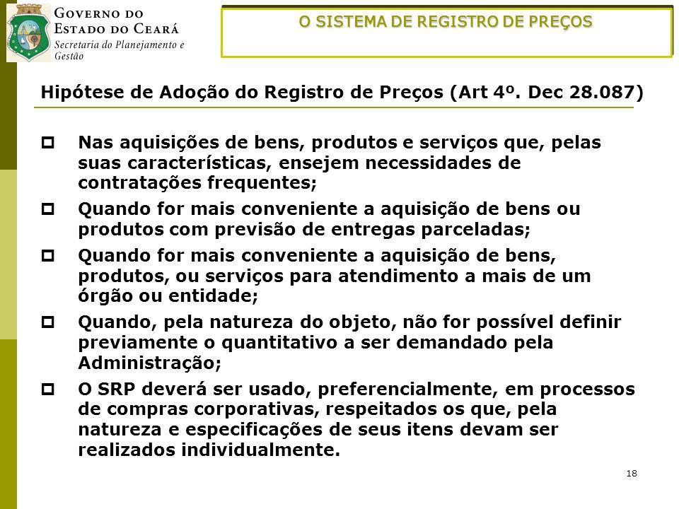 18 O SISTEMA DE REGISTRO DE PREÇOS Hipótese de Adoção do Registro de Preços (Art 4º. Dec 28.087) Nas aquisições de bens, produtos e serviços que, pela