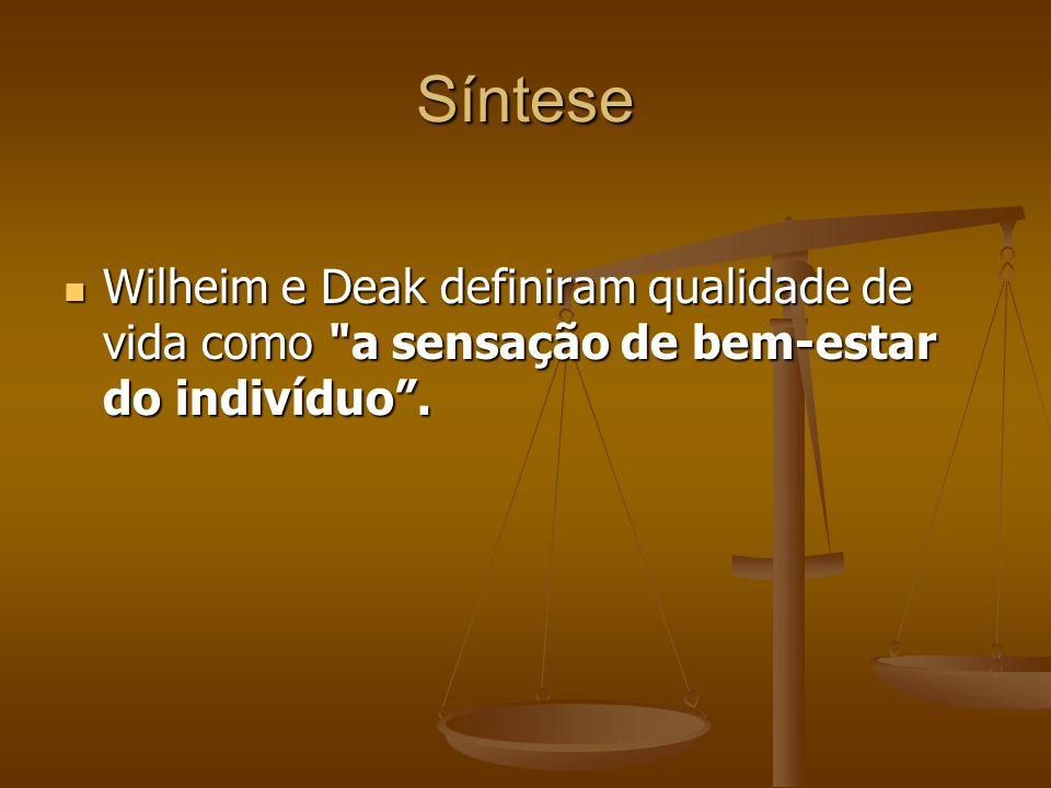 Síntese Wilheim e Deak definiram qualidade de vida como