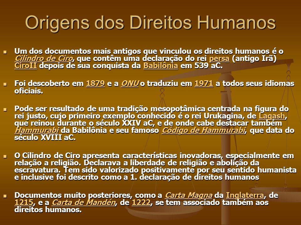 Origens dos Direitos Humanos Um dos documentos mais antigos que vinculou os direitos humanos é o Cilindro de Ciro, que contêm uma declaração do rei pe