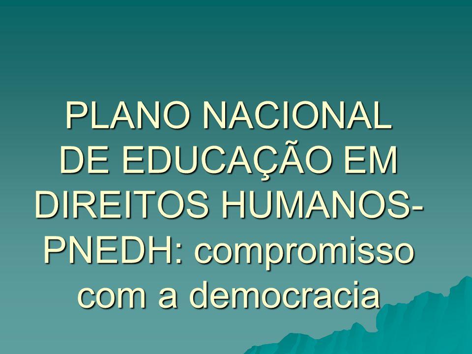 PLANO NACIONAL DE EDUCAÇÃO EM DIREITOS HUMANOS- PNEDH: compromisso com a democracia