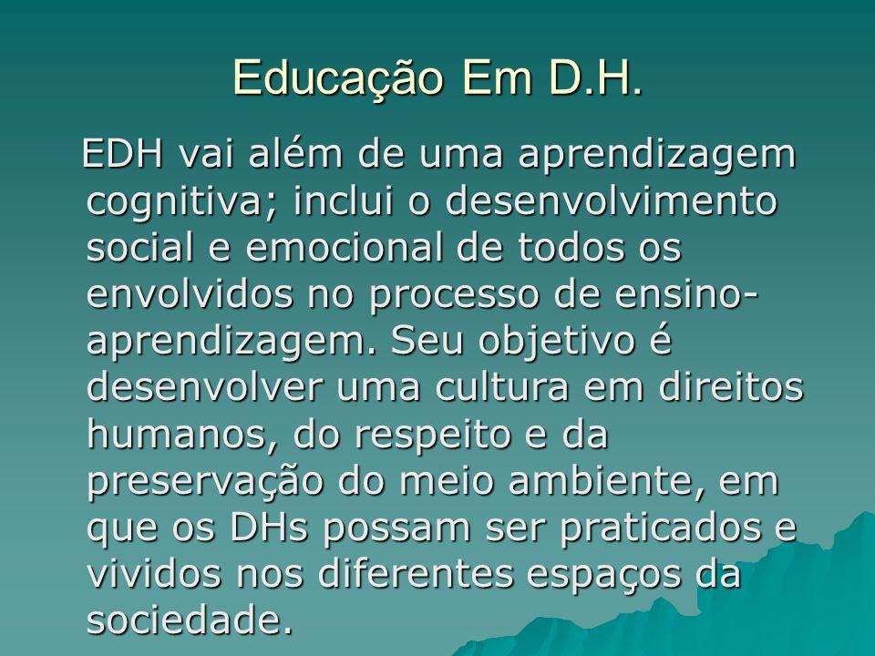 Educação Em D.H. EDH vai além de uma aprendizagem cognitiva; inclui o desenvolvimento social e emocional de todos os envolvidos no processo de ensino-