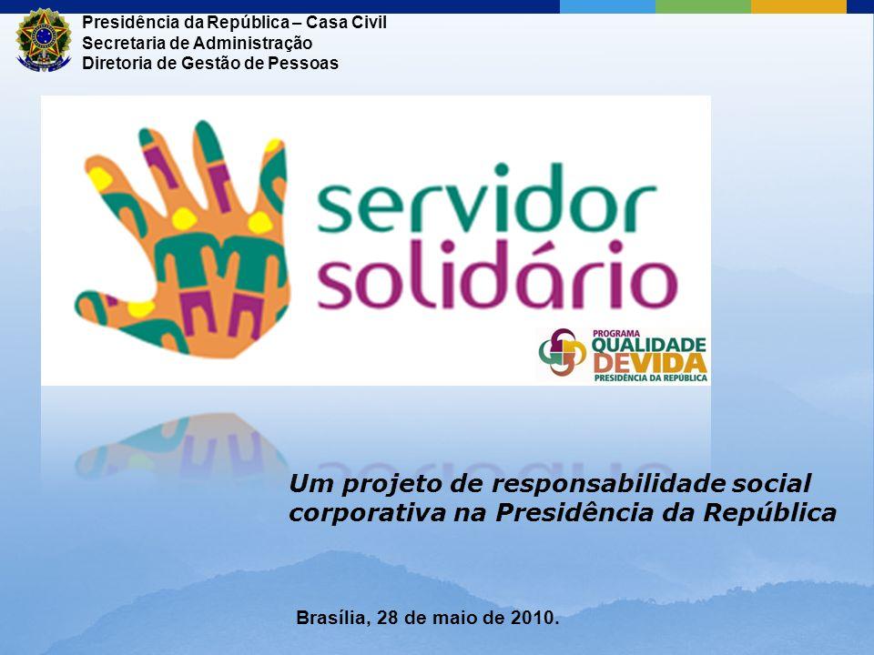 Presidência da República – Casa Civil Secretaria de Administração Diretoria de Gestão de Pessoas Brasília, 28 de maio de 2010. Um projeto de responsab