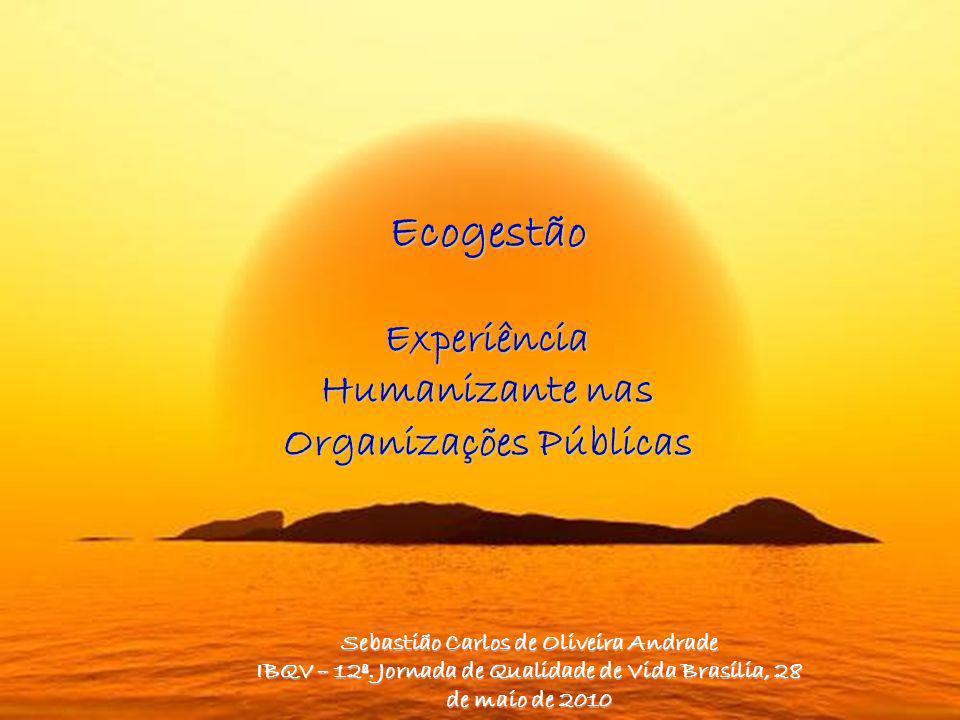 Ecogestão Experiência Humanizante nas Organizações Públicas Sebastião Carlos de Oliveira Andrade IBQV – 12ª.