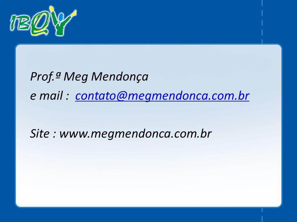 Prof.ª Meg Mendonça e mail : contato@megmendonca.com.brcontato@megmendonca.com.br Site : www.megmendonca.com.br