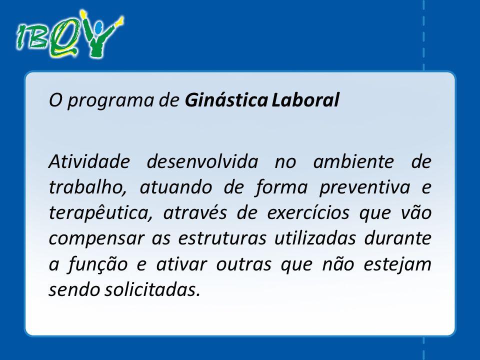 O programa de Ginástica Laboral Atividade desenvolvida no ambiente de trabalho, atuando de forma preventiva e terapêutica, através de exercícios que v
