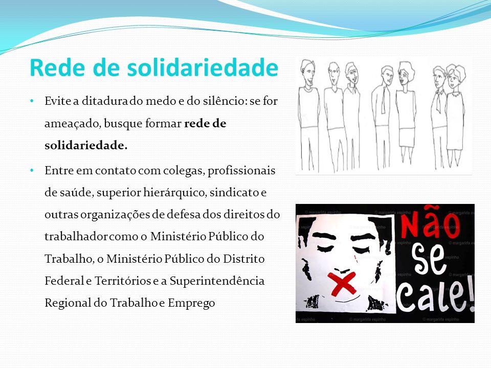 Rede de solidariedade Evite a ditadura do medo e do silêncio: se for ameaçado, busque formar rede de solidariedade.