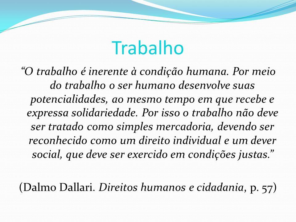 Trabalho O trabalho é inerente à condição humana. Por meio do trabalho o ser humano desenvolve suas potencialidades, ao mesmo tempo em que recebe e ex
