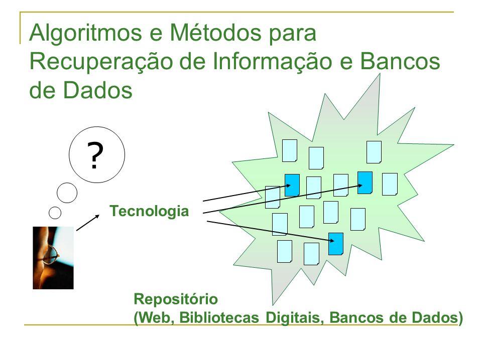 Algoritmos e Métodos para Recuperação de Informação e Bancos de Dados ? Tecnologia Repositório (Web, Bibliotecas Digitais, Bancos de Dados)