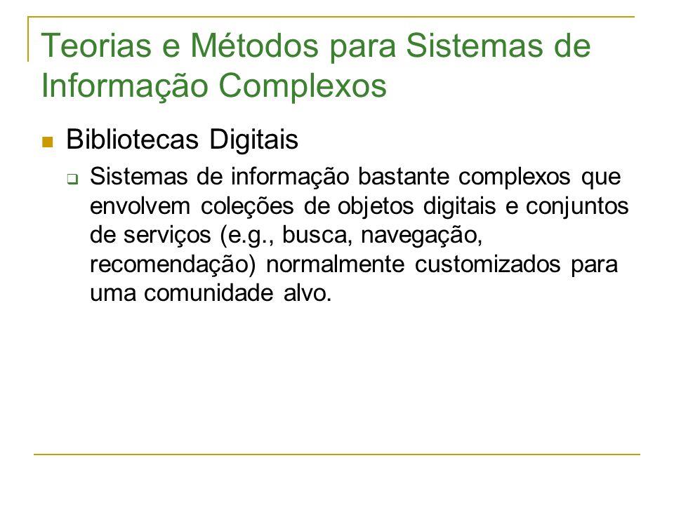 Teorias e Métodos para Sistemas de Informação Complexos Bibliotecas Digitais Sistemas de informação bastante complexos que envolvem coleções de objeto