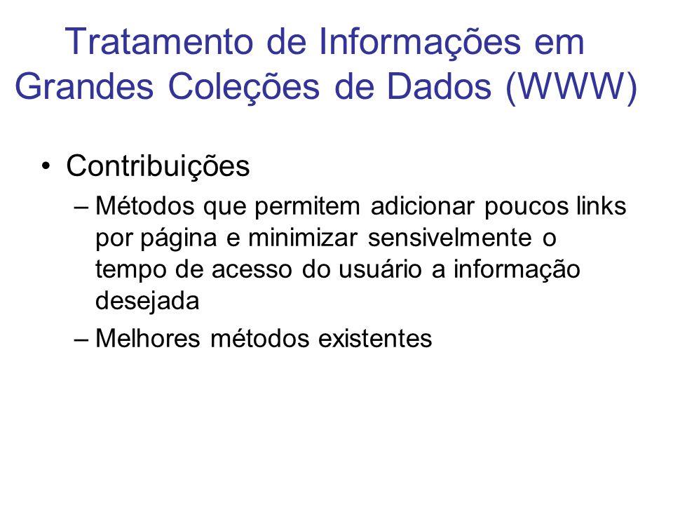 Tratamento de Informações em Grandes Coleções de Dados (WWW) Contribuições –Métodos que permitem adicionar poucos links por página e minimizar sensive