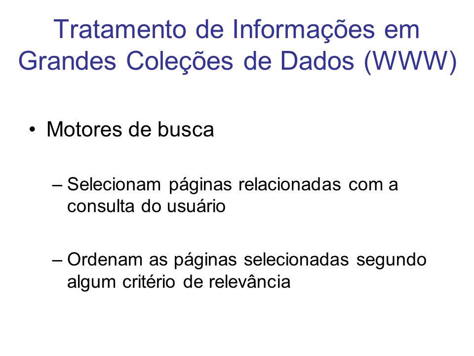 Tratamento de Informações em Grandes Coleções de Dados (WWW) Motores de busca –Selecionam páginas relacionadas com a consulta do usuário –Ordenam as p