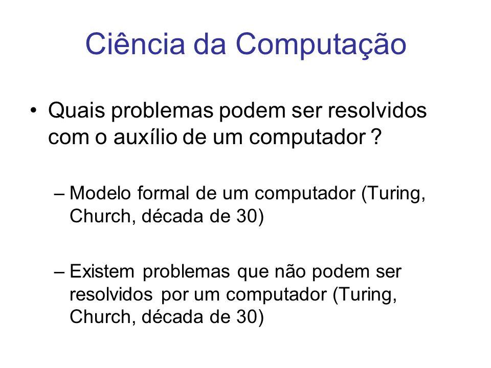 Quais problemas podem ser resolvidos com o auxílio de um computador ? –Modelo formal de um computador (Turing, Church, década de 30) –Existem problema