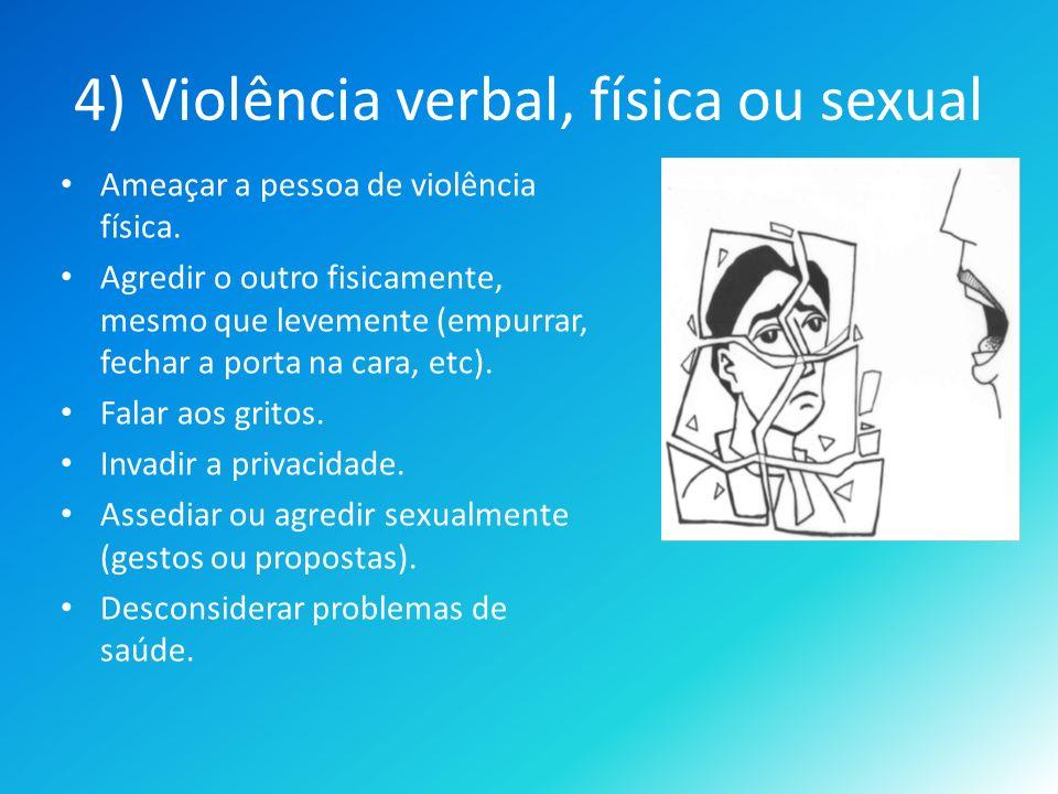 4) Violência verbal, física ou sexual Ameaçar a pessoa de violência física.