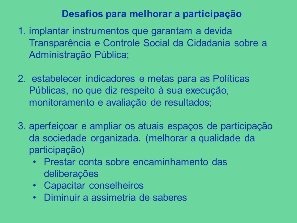 1.implantar instrumentos que garantam a devida Transparência e Controle Social da Cidadania sobre a Administração Pública; 2. estabelecer indicadores