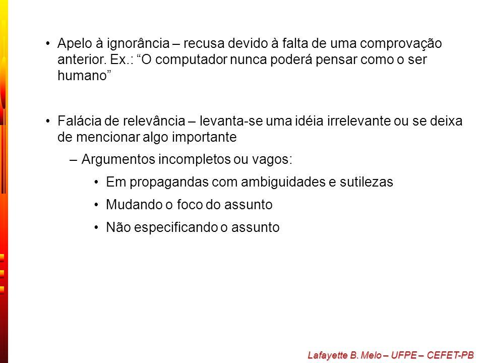 Lafayette B. Melo – UFPE – CEFET-PB Falácias lógicas (não formais?) –Se constituem em maneiras inverídicas de se chegar a uma conclusão Apelos emocion