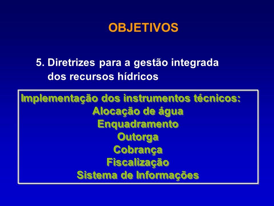 5. Diretrizes para a gestão integrada dos recursos hídricos Implementação dos instrumentos técnicos: Alocação de água Enquadramento Outorga Cobrança F