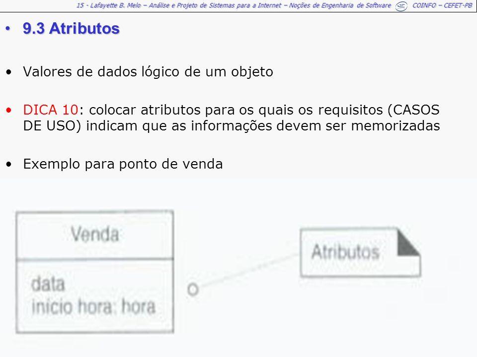 15 - Lafayette B. Melo – Análise e Projeto de Sistemas para a Internet – Noções de Engenharia de Software COINFO – CEFET-PB 9.3 Atributos9.3 Atributos
