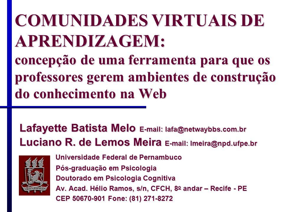 COMUNIDADES VIRTUAIS DE APRENDIZAGEM: concepção de uma ferramenta para que os professores gerem ambientes de construção do conhecimento na Web Lafayet
