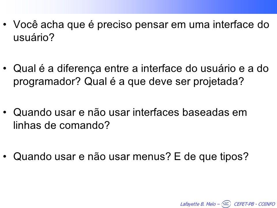 Lafayette B. Melo – CEFET-PB - COINFO Você acha que é preciso pensar em uma interface do usuário.