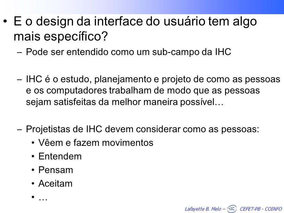 Lafayette B. Melo – CEFET-PB - COINFO E o design da interface do usuário tem algo mais específico.