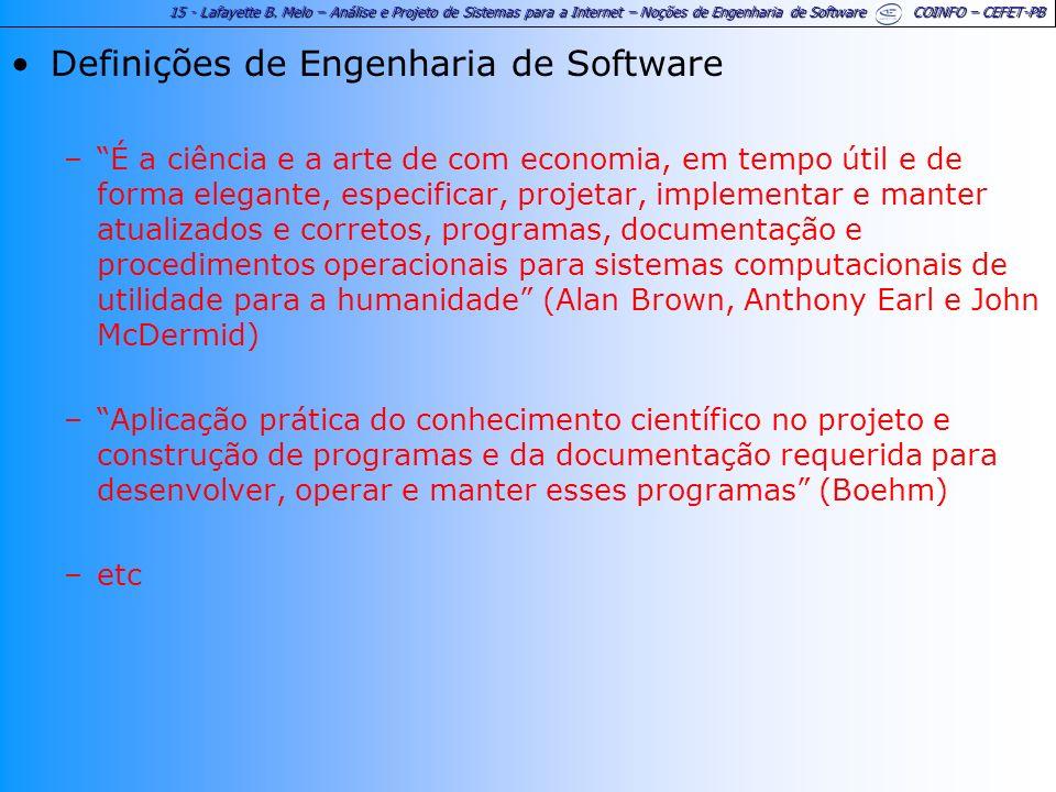 15 - Lafayette B. Melo – Análise e Projeto de Sistemas para a Internet – Noções de Engenharia de Software COINFO – CEFET-PB Definições de Engenharia d