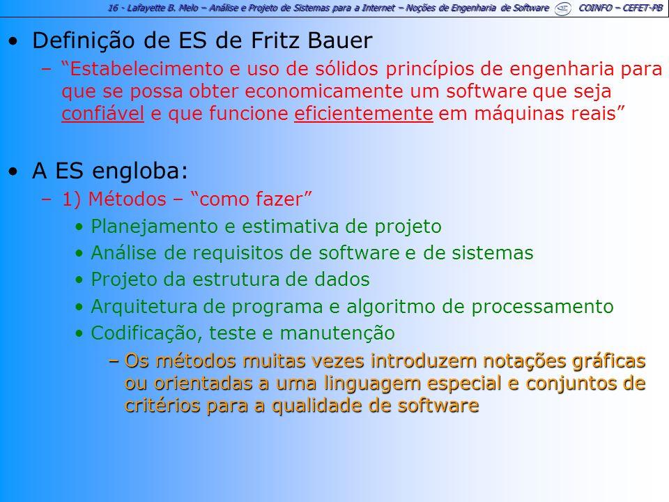 16 - Lafayette B. Melo – Análise e Projeto de Sistemas para a Internet – Noções de Engenharia de Software COINFO – CEFET-PB Definição de ES de Fritz B