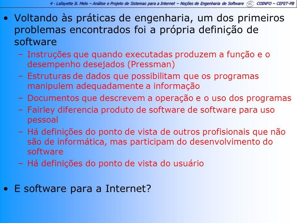 4 - Lafayette B. Melo – Análise e Projeto de Sistemas para a Internet – Noções de Engenharia de Software COINFO – CEFET-PB Voltando às práticas de eng