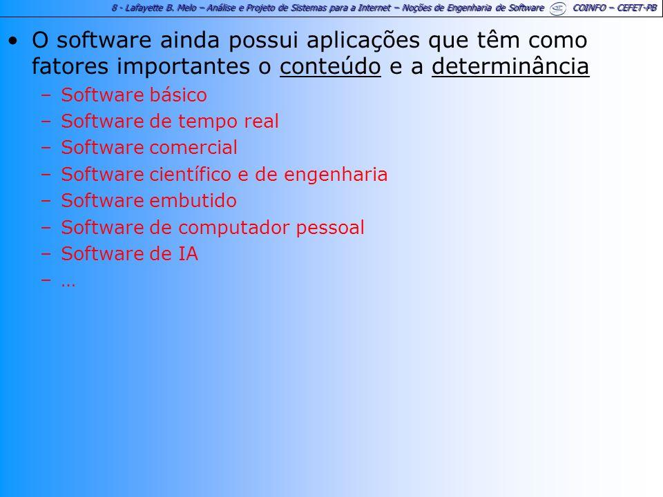 8 - Lafayette B. Melo – Análise e Projeto de Sistemas para a Internet – Noções de Engenharia de Software COINFO – CEFET-PB O software ainda possui apl