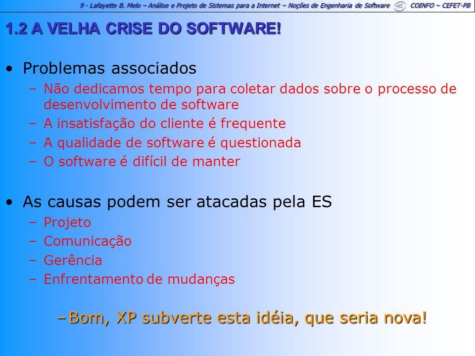 9 - Lafayette B. Melo – Análise e Projeto de Sistemas para a Internet – Noções de Engenharia de Software COINFO – CEFET-PB 1.2 A VELHA CRISE DO SOFTWA