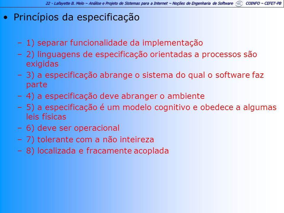 22 - Lafayette B. Melo – Análise e Projeto de Sistemas para a Internet – Noções de Engenharia de Software COINFO – CEFET-PB Princípios da especificaçã