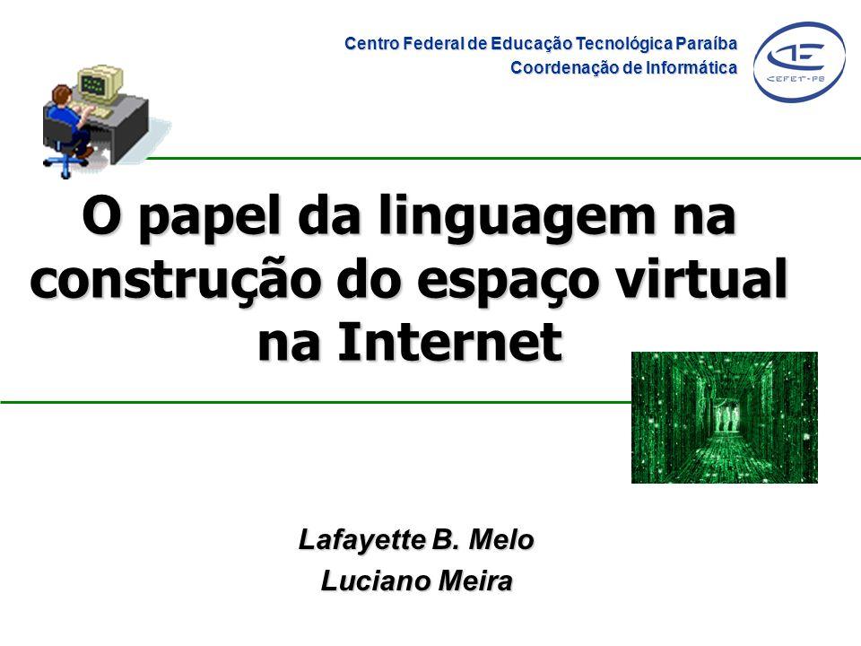 O papel da linguagem na construção do espaço virtual na Internet Lafayette B. Melo Luciano Meira Centro Federal de Educação Tecnológica Paraíba Coorde