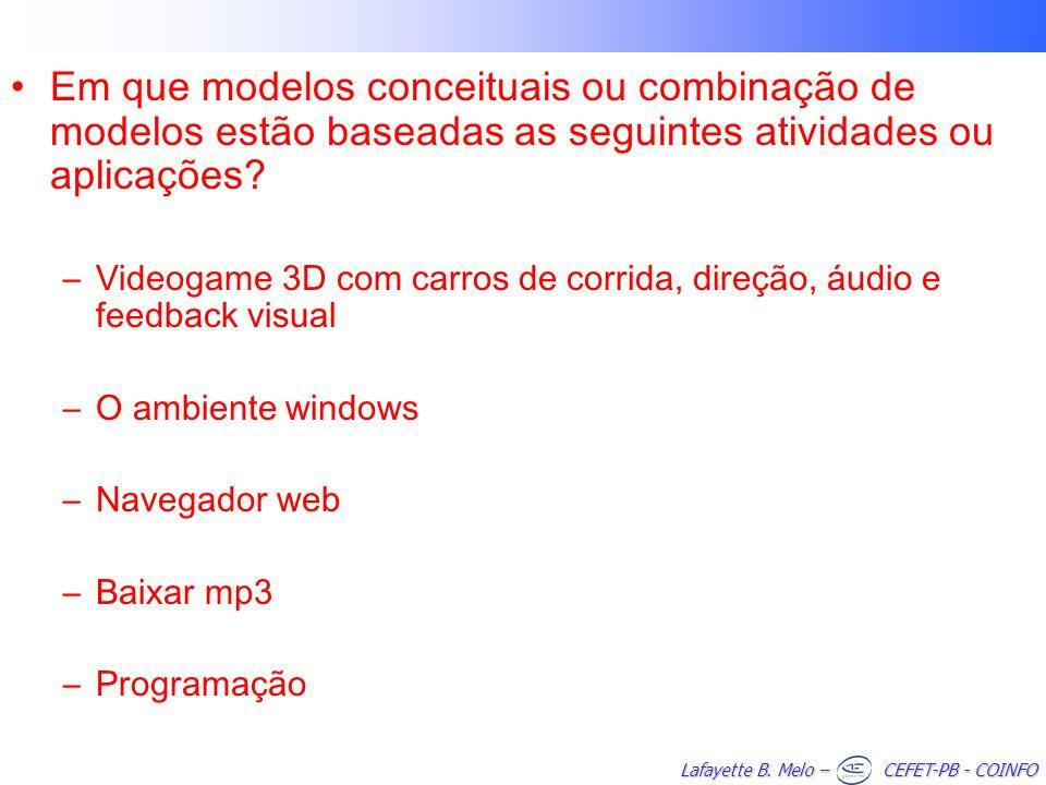 Lafayette B. Melo – CEFET-PB - COINFO Em que modelos conceituais ou combinação de modelos estão baseadas as seguintes atividades ou aplicações? –Video