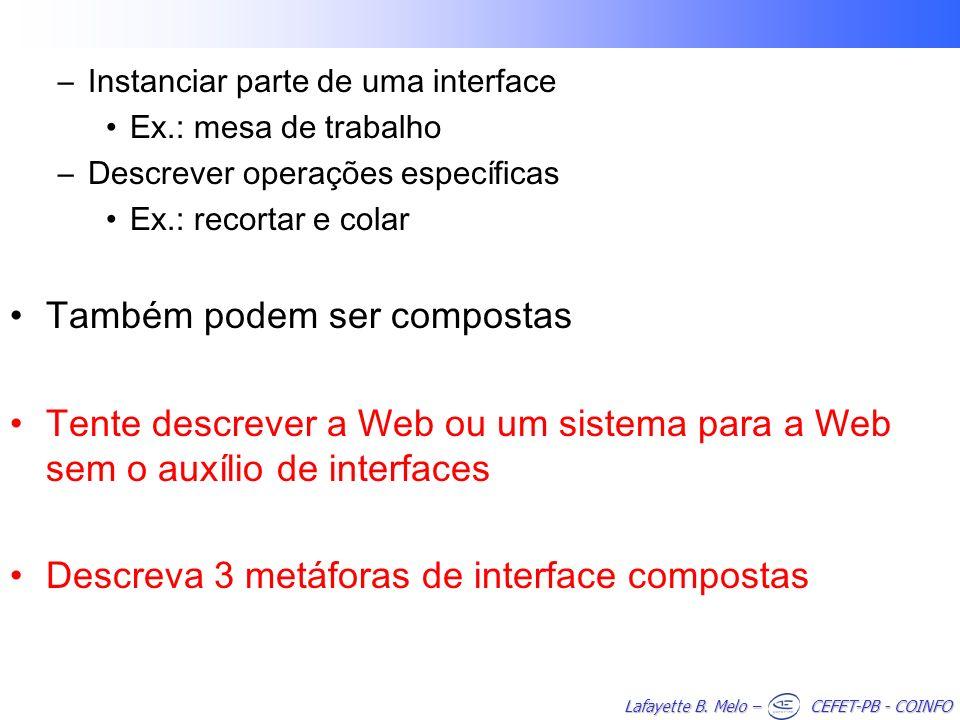 Lafayette B. Melo – CEFET-PB - COINFO –Instanciar parte de uma interface Ex.: mesa de trabalho –Descrever operações específicas Ex.: recortar e colar