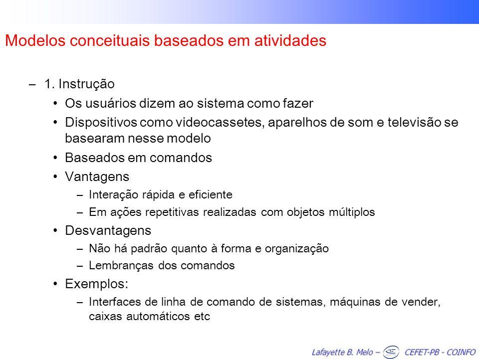 Lafayette B. Melo – CEFET-PB - COINFO Modelos conceituais baseados em atividades –1. Instrução Os usuários dizem ao sistema como fazer Dispositivos co