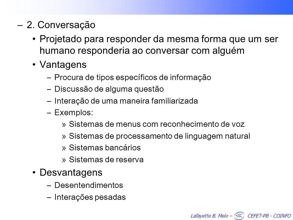 Lafayette B. Melo – CEFET-PB - COINFO –2. Conversação Projetado para responder da mesma forma que um ser humano responderia ao conversar com alguém Va