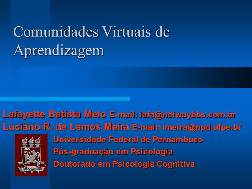 Comunidades Virtuais de Aprendizagem Lafayette Batista Melo E-mail: lafa@netwaybbs.com.br Luciano R. de Lemos Meira E-mail: lmeira@npd.ufpe.br Univers