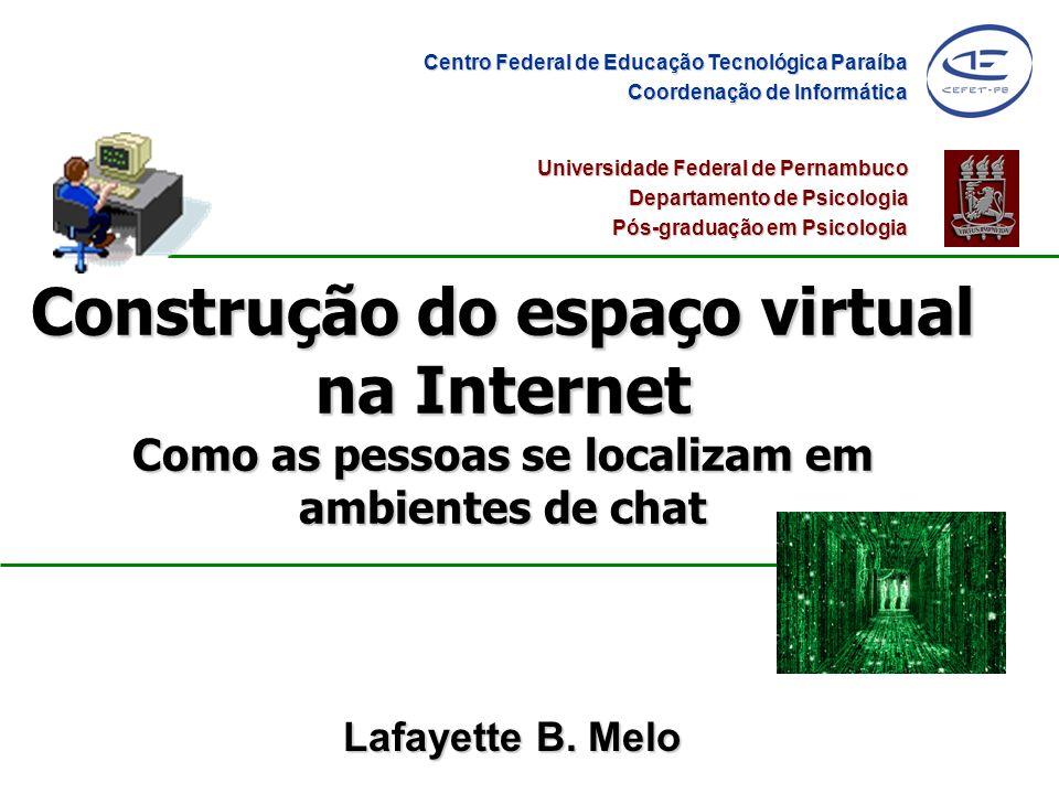 Construção do espaço virtual na Internet Como as pessoas se localizam em ambientes de chat Lafayette B. Melo Universidade Federal de Pernambuco Depart