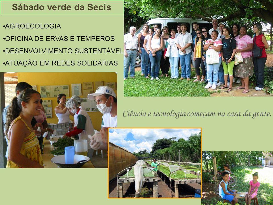 Sábado verde da Secis AGROECOLOGIA OFICINA DE ERVAS E TEMPEROS DESENVOLVIMENTO SUSTENTÁVEL ATUAÇÃO EM REDES SOLIDÁRIAS Ciência e tecnologia começam na