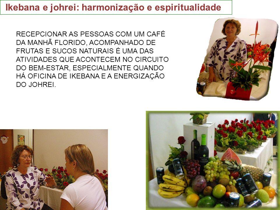 Ikebana e johrei: harmonização e espiritualidade RECEPCIONAR AS PESSOAS COM UM CAFÉ DA MANHÃ FLORIDO, ACOMPANHADO DE FRUTAS E SUCOS NATURAIS É UMA DAS