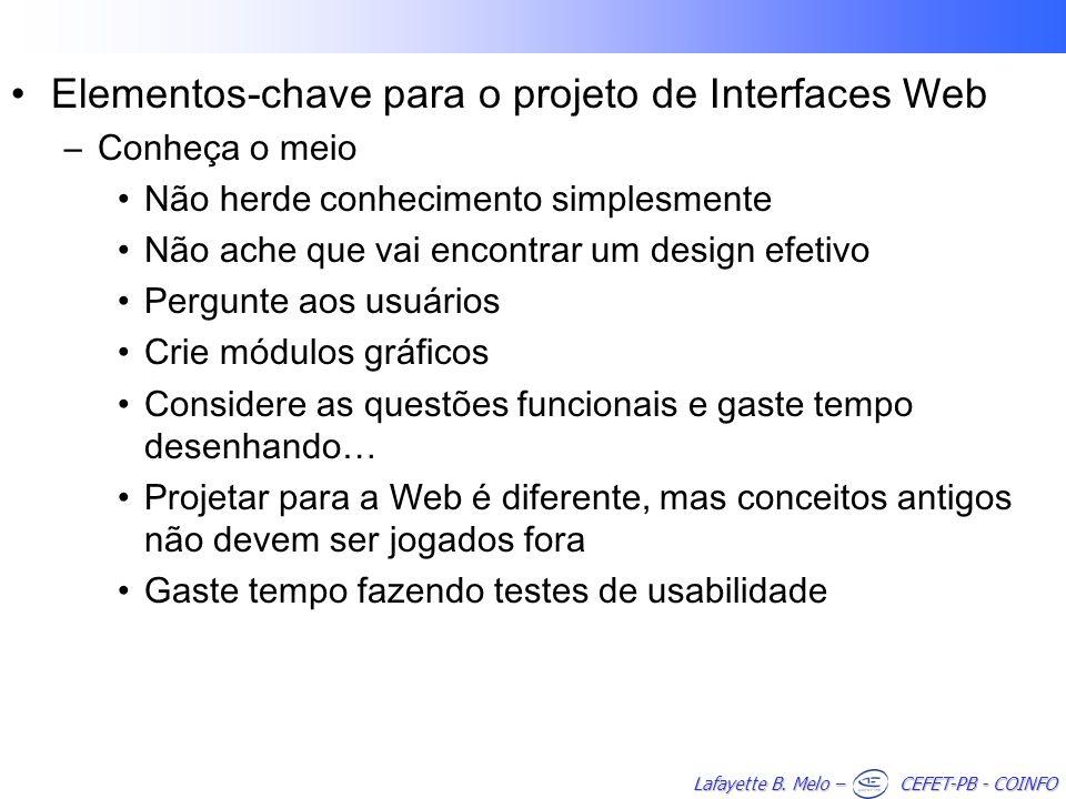 Lafayette B. Melo – CEFET-PB - COINFO Elementos-chave para o projeto de Interfaces Web –Conheça o meio Não herde conhecimento simplesmente Não ache qu