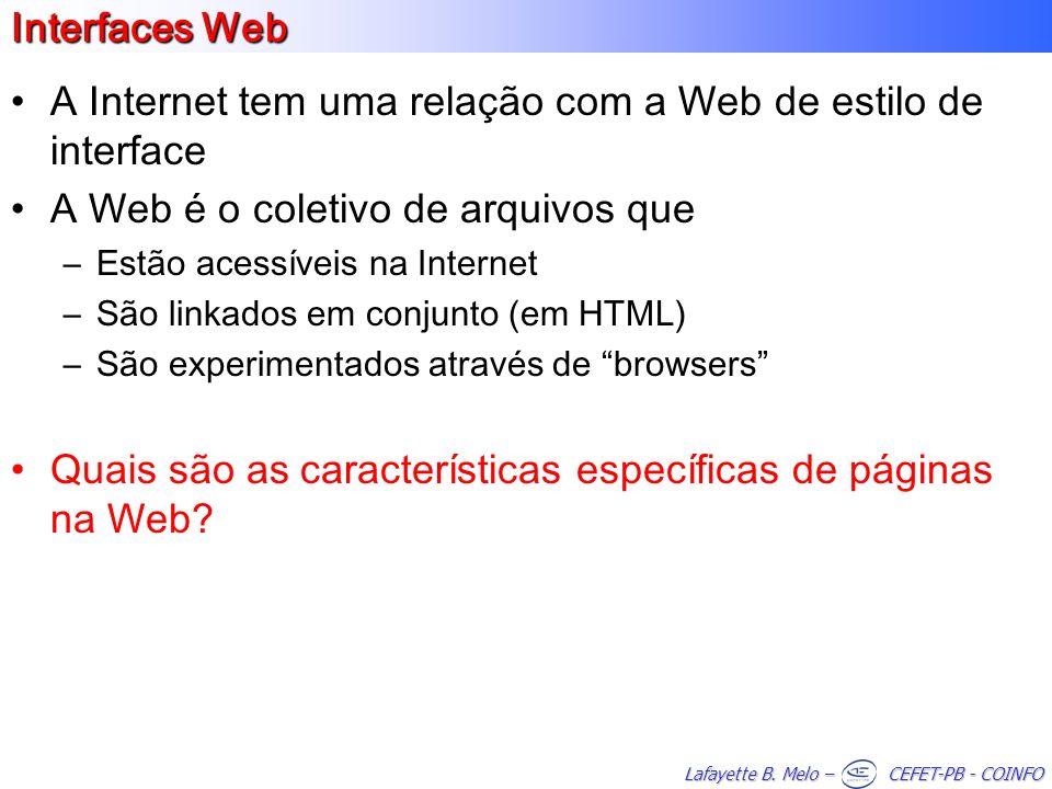 Lafayette B. Melo – CEFET-PB - COINFO Interfaces Web A Internet tem uma relação com a Web de estilo de interface A Web é o coletivo de arquivos que –E
